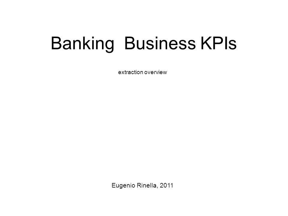 Banking Business KPIs extraction overview Eugenio Rinella, 2011