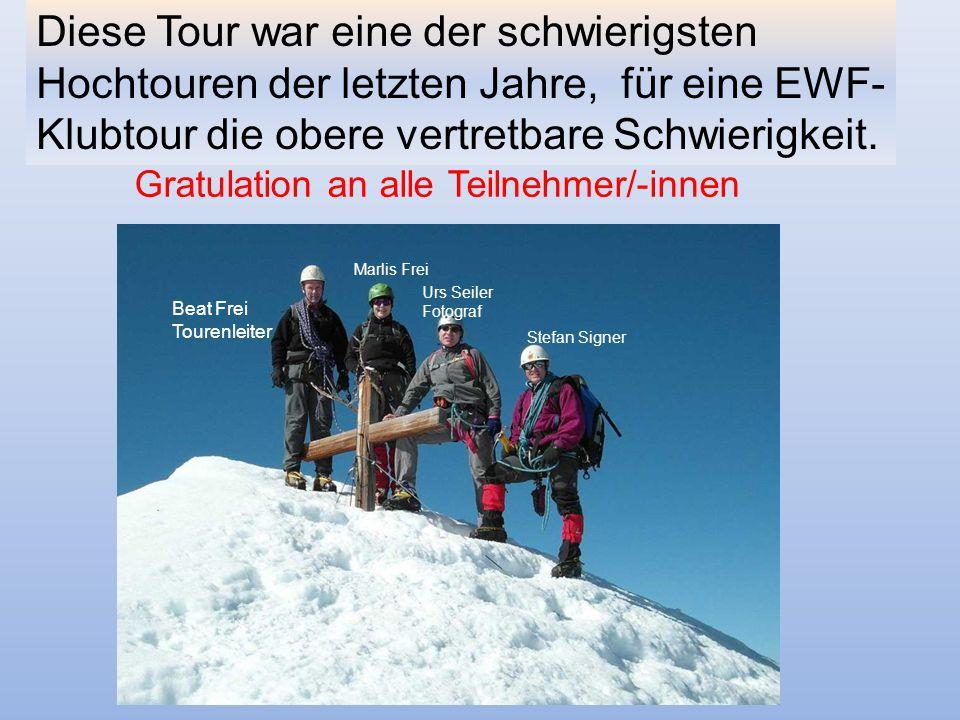 Diese Tour war eine der schwierigsten Hochtouren der letzten Jahre, für eine EWF-Klubtour die obere vertretbare Schwierigkeit.