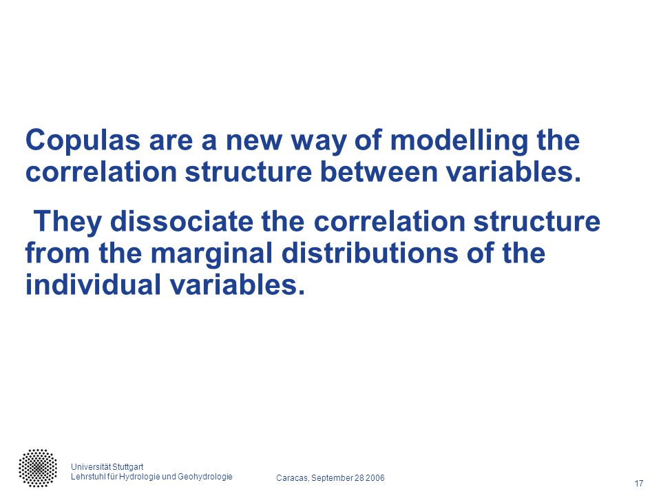 Copulas are a new way of modelling the correlation structure between variables.