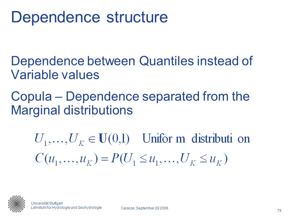 Dependence structure Dependence between Quantiles instead of Variable values.