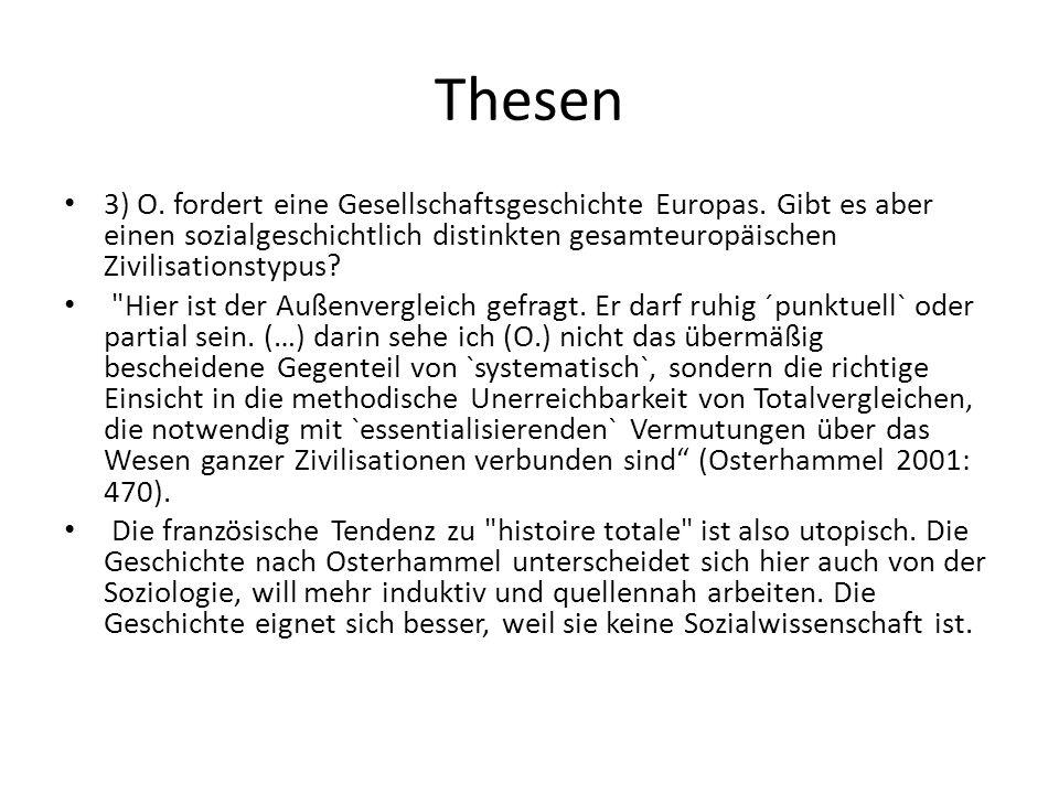 Thesen 3) O. fordert eine Gesellschaftsgeschichte Europas. Gibt es aber einen sozialgeschichtlich distinkten gesamteuropäischen Zivilisationstypus