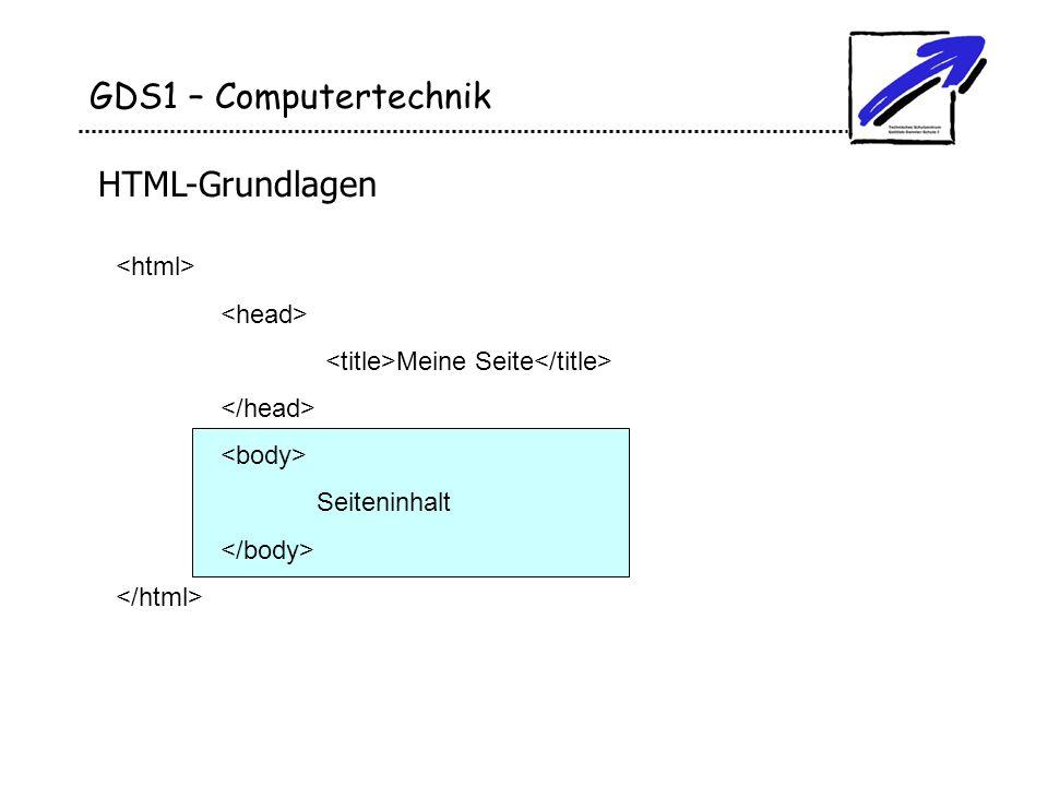 GDS1 – Computertechnik HTML-Grundlagen <html> <head>