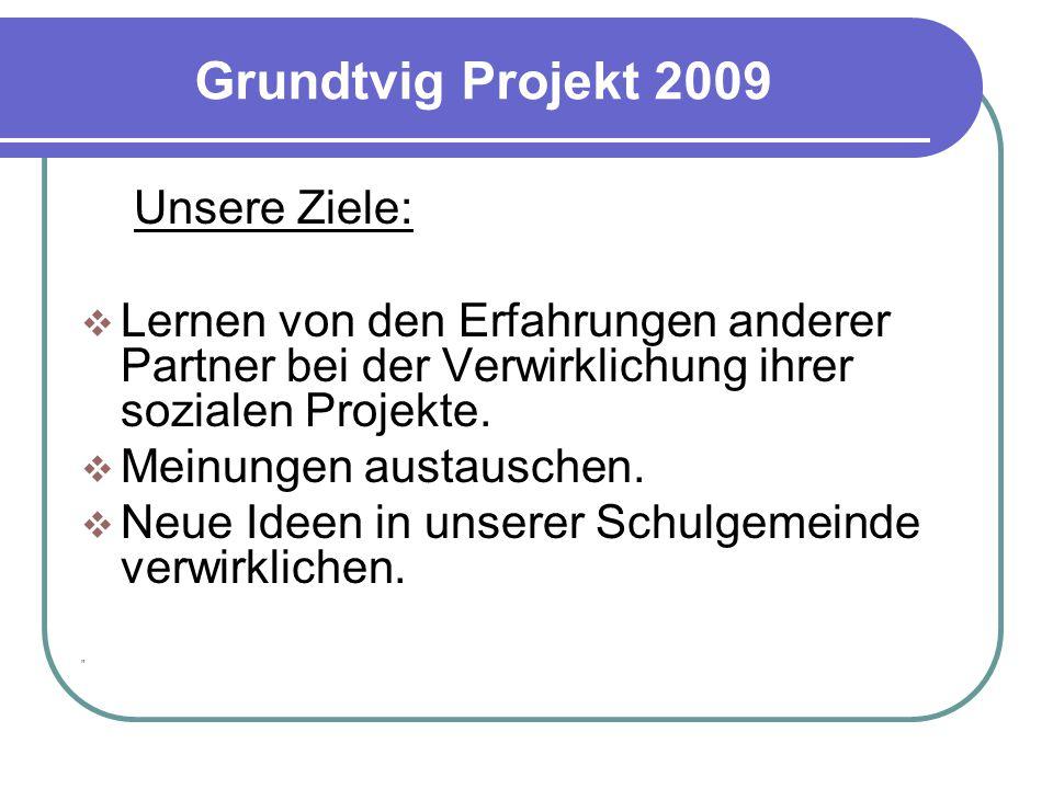 Grundtvig Projekt 2009 Unsere Ziele: