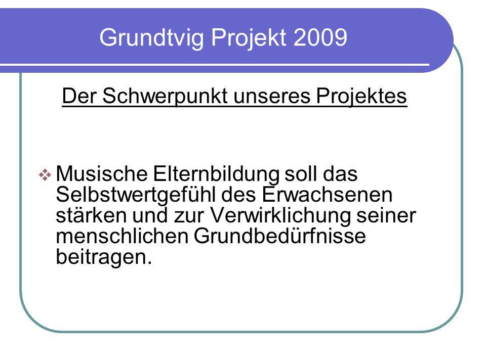 Grundtvig Projekt 2009 Der Schwerpunkt unseres Projektes