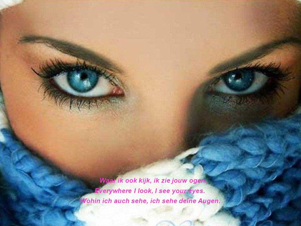 Waar ik ook kijk, ik zie jouw ogen.