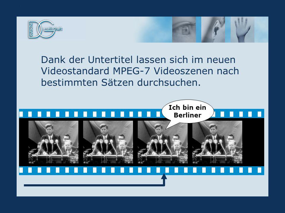 MPEG-7 Dank der Untertitel lassen sich im neuen Videostandard MPEG-7 Videoszenen nach bestimmten Sätzen durchsuchen.