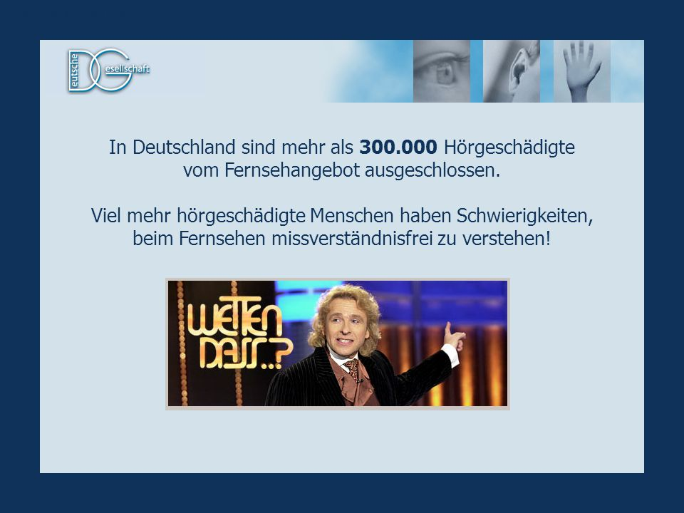 In Deutschland sind mehr als 300.000 Hörgeschädigte