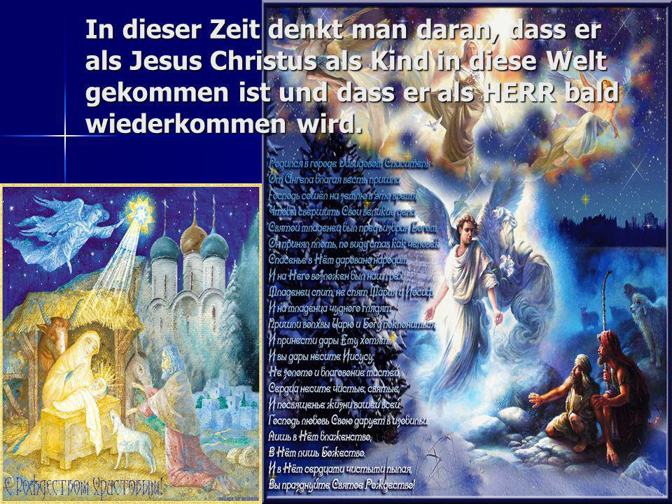 In dieser Zeit denkt man daran, dass er als Jesus Christus als Kind in diese Welt gekommen ist und dass er als HERR bald wiederkommen wird.