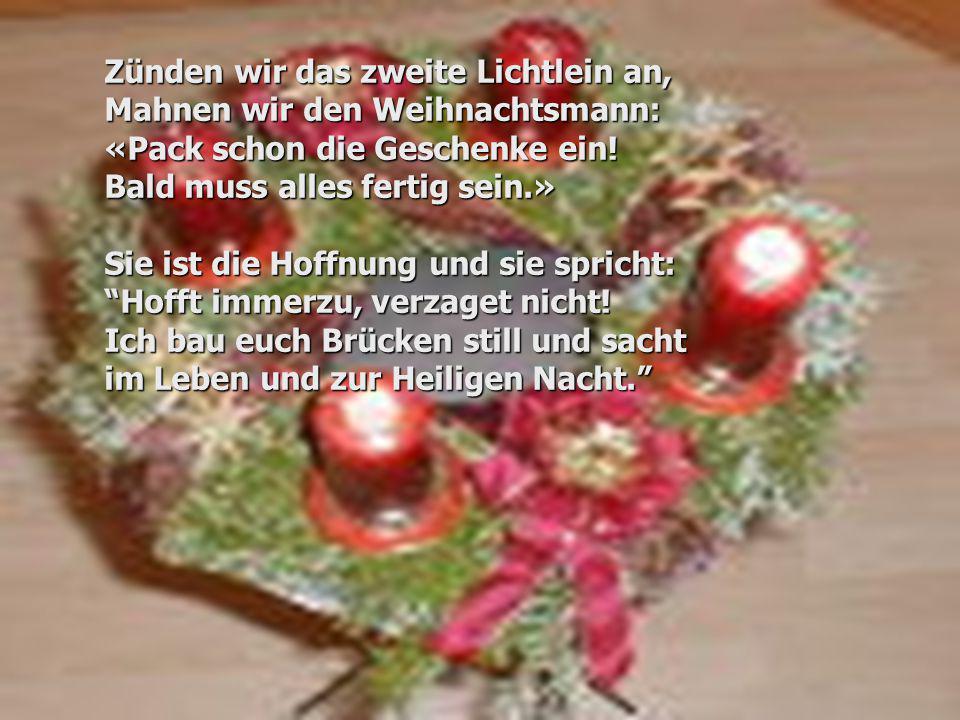 Zünden wir das zweite Lichtlein an, Mahnen wir den Weihnachtsmann: «Pack schon die Geschenke ein.