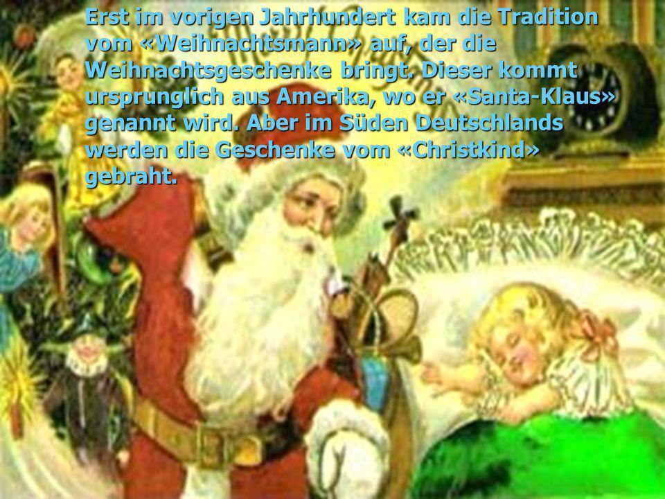 Erst im vorigen Jahrhundert kam die Tradition vom «Weihnachtsmann» auf, der die Weihnachtsgeschenke bringt.