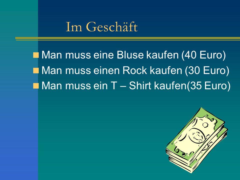 Im Geschäft Man muss eine Bluse kaufen (40 Euro)