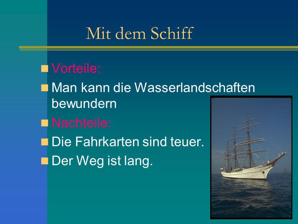 Mit dem Schiff Vorteile: Man kann die Wasserlandschaften bewundern