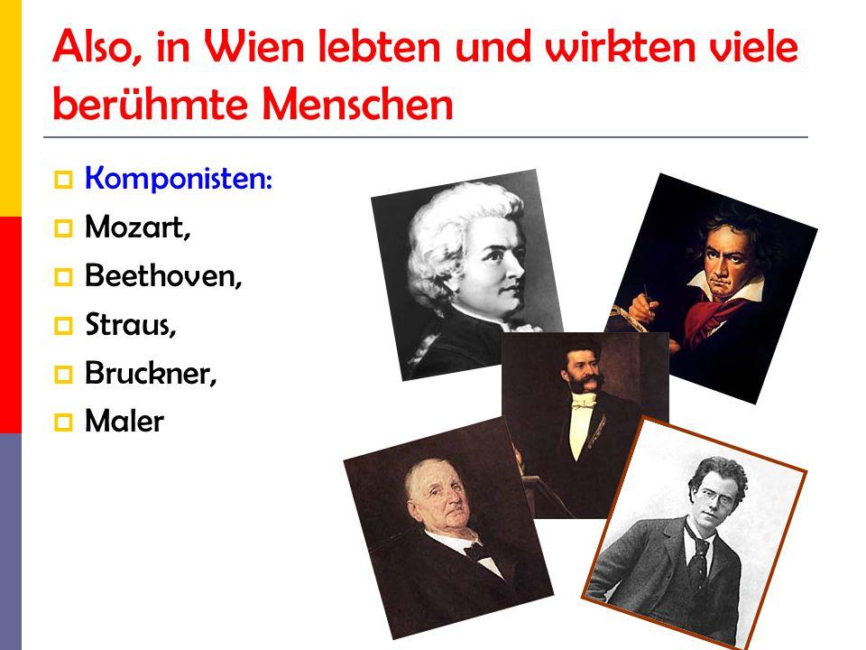 Also, in Wien lebten und wirkten viele berühmte Menschen