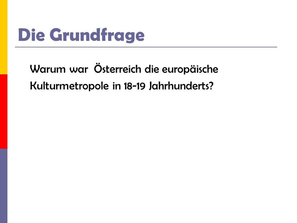 Die Grundfrage Warum war Österreich die europäische
