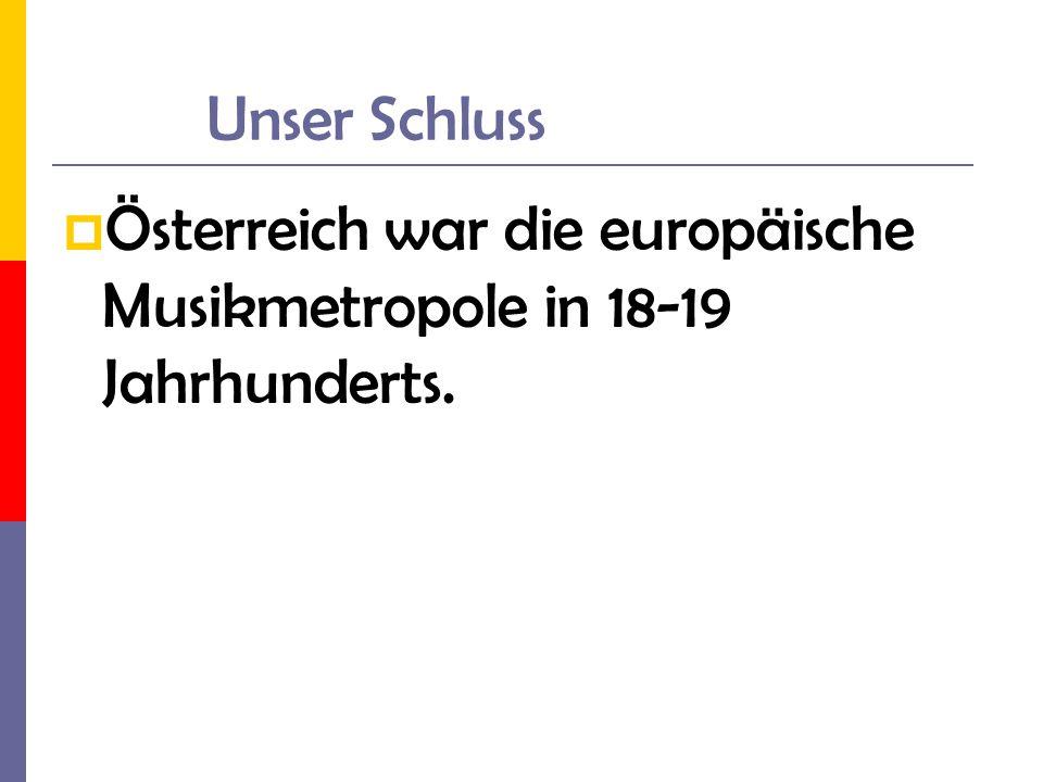 Unser Schluss Österreich war die europäische Musikmetropole in 18-19 Jahrhunderts.