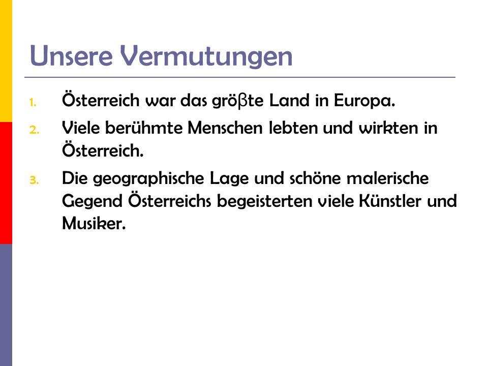 Unsere Vermutungen Österreich war das gröβte Land in Europa.