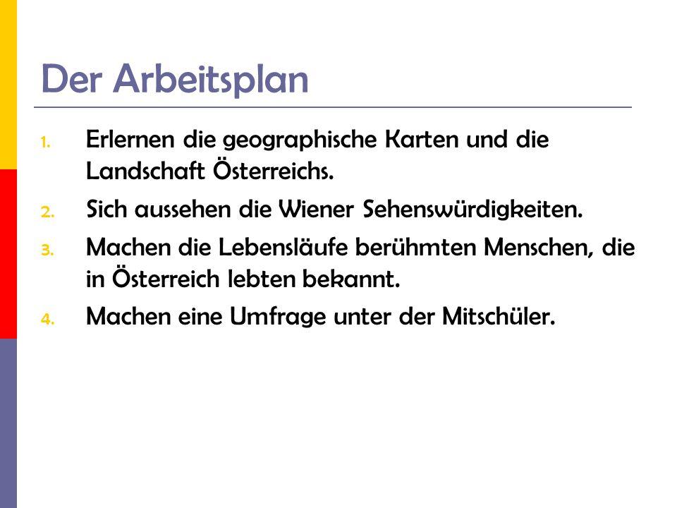 Der Arbeitsplan Erlernen die geographische Karten und die Landschaft Österreichs. Sich aussehen die Wiener Sehenswürdigkeiten.