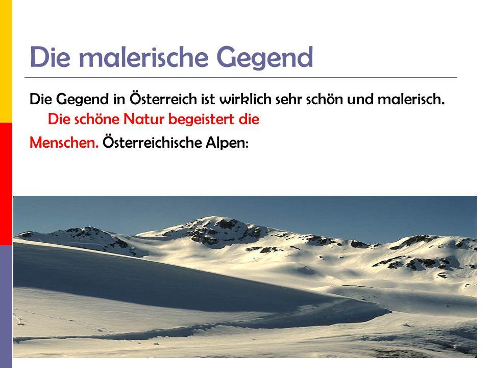 Die malerische Gegend Die Gegend in Österreich ist wirklich sehr schön und malerisch. Die schöne Natur begeistert die.