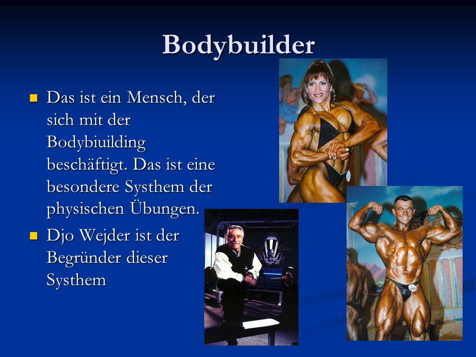 Bodybuilder Das ist ein Mensch, der sich mit der Bodybiuilding beschäftigt. Das ist eine besondere Systhem der physischen Übungen.