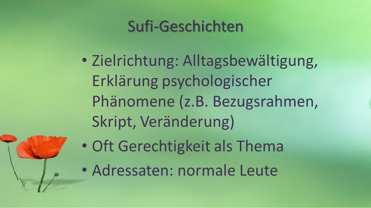 Sufi-Geschichten Zielrichtung: Alltagsbewältigung, Erklärung psychologischer Phänomene (z.B. Bezugsrahmen, Skript, Veränderung)