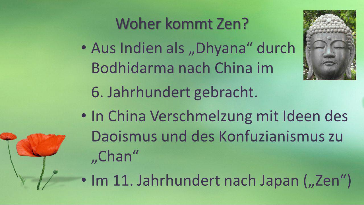 """Woher kommt Zen Aus Indien als """"Dhyana durch Bodhidarma nach China im. 6. Jahrhundert gebracht."""