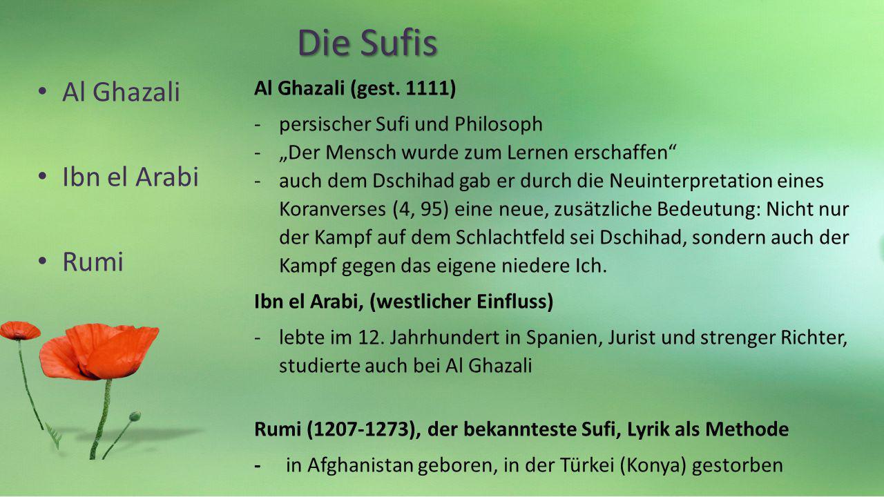 Die Sufis Al Ghazali Ibn el Arabi Rumi Al Ghazali (gest. 1111)