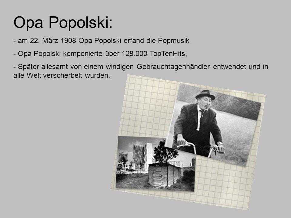 Opa Popolski: am 22. März 1908 Opa Popolski erfand die Popmusik