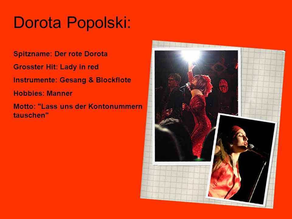 Dorota Popolski: Spitzname: Der rote Dorota Grosster Hit: Lady in red