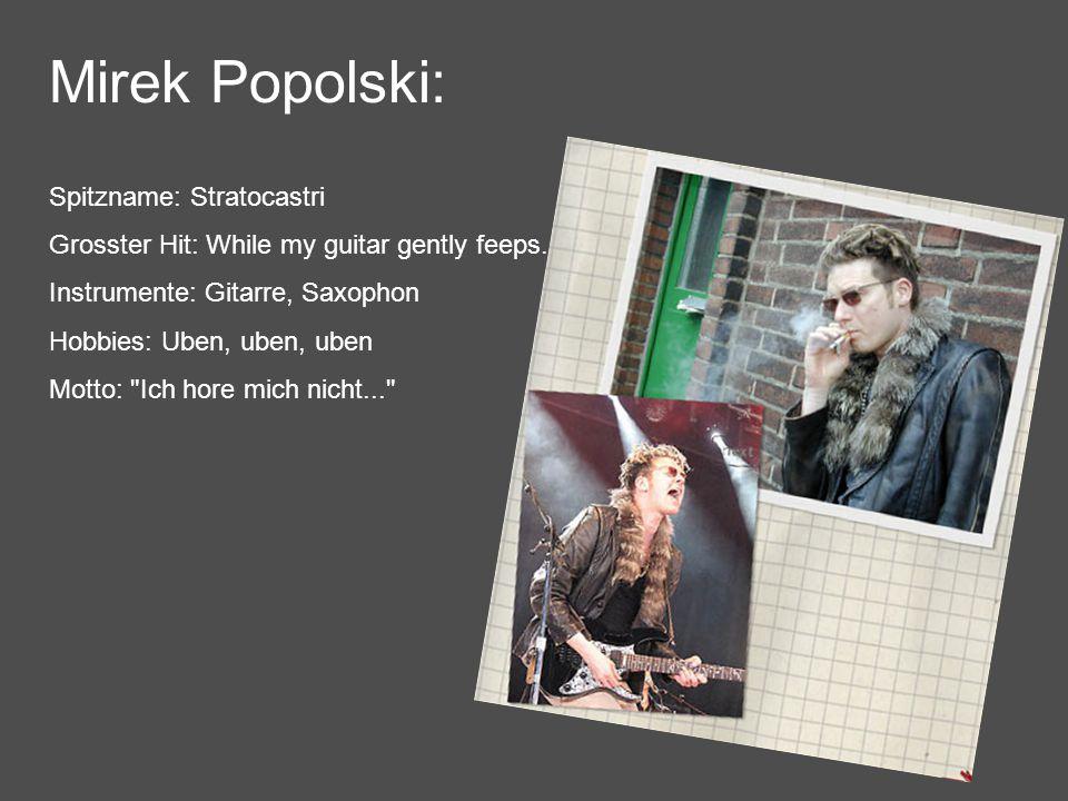Mirek Popolski: Spitzname: Stratocastri