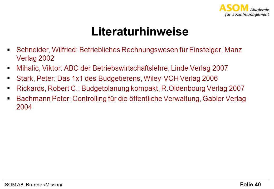 Literaturhinweise Schneider, Wilfried: Betriebliches Rechnungswesen für Einsteiger, Manz Verlag 2002.