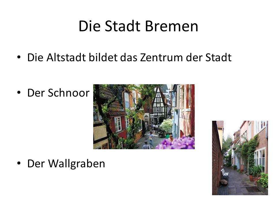 Die Stadt Bremen Die Altstadt bildet das Zentrum der Stadt Der Schnoor