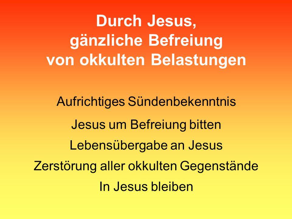 Durch Jesus, gänzliche Befreiung von okkulten Belastungen