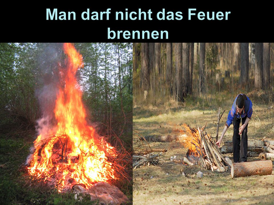 Man darf nicht das Feuer brennen