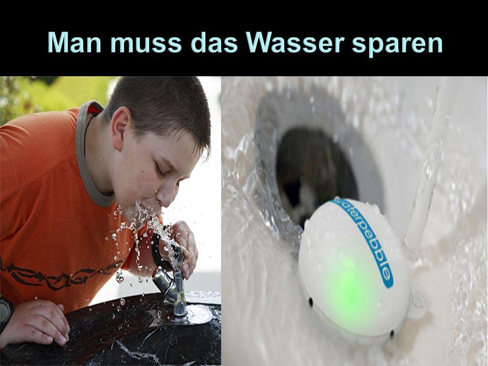 Man muss das Wasser sparen