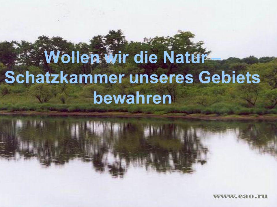 Wollen wir die Natur – Schatzkammer unseres Gebiets bewahren