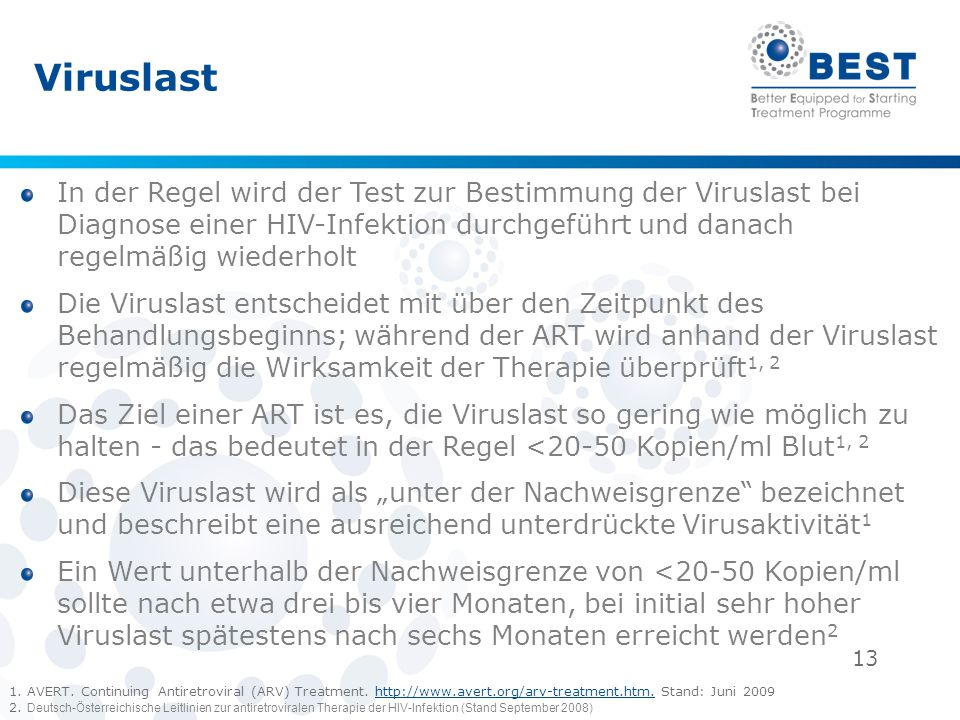 Viruslast In der Regel wird der Test zur Bestimmung der Viruslast bei Diagnose einer HIV-Infektion durchgeführt und danach regelmäßig wiederholt.