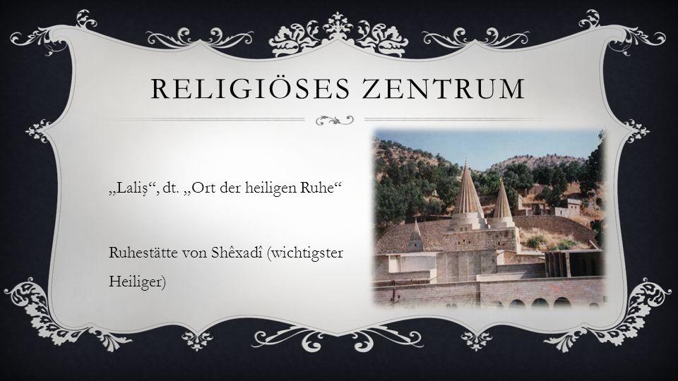 "Religiöses Zentrum ""Laliş , dt. ""Ort der heiligen Ruhe"