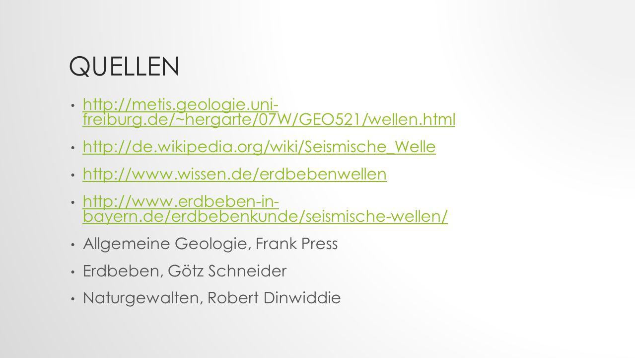 Quellen http://metis.geologie.uni- freiburg.de/~hergarte/07W/GEO521/wellen.html. http://de.wikipedia.org/wiki/Seismische_Welle.