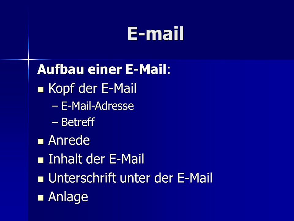 E-mail Aufbau einer E-Mail: Kopf der E-Mail Anrede Inhalt der E-Mail