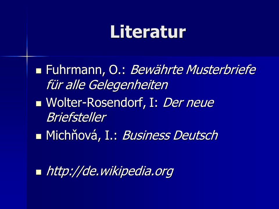 Literatur Fuhrmann, O.: Bewährte Musterbriefe für alle Gelegenheiten