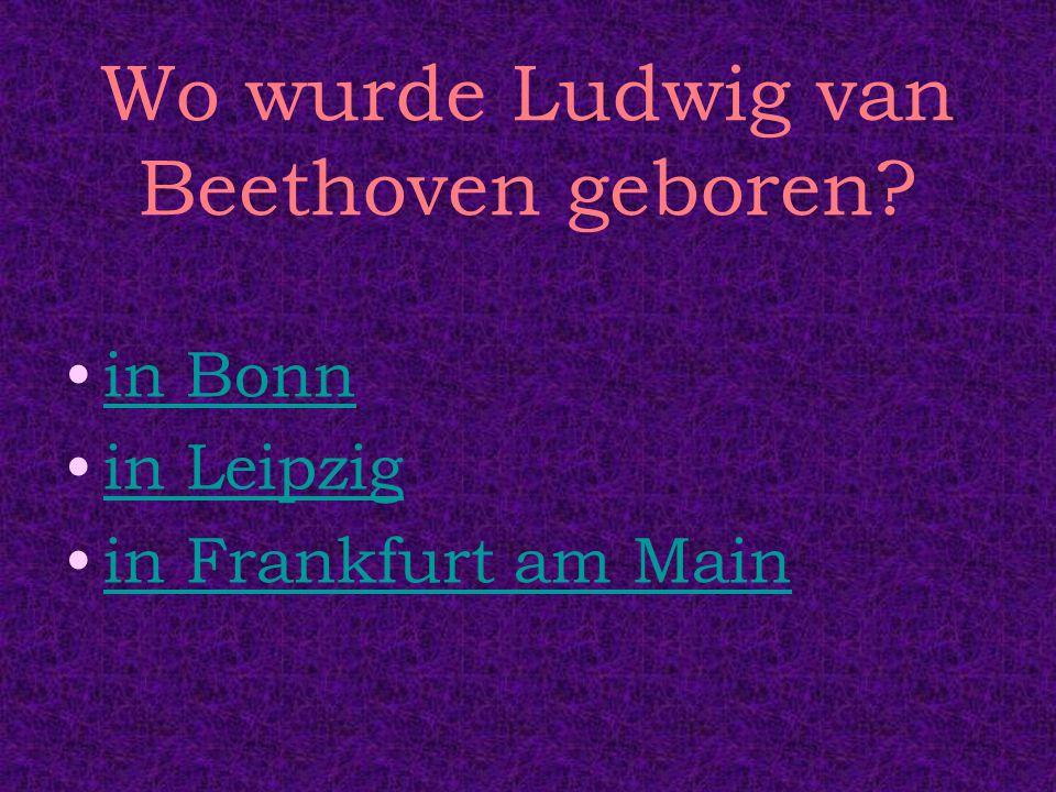 Wo wurde Ludwig van Beethoven geboren