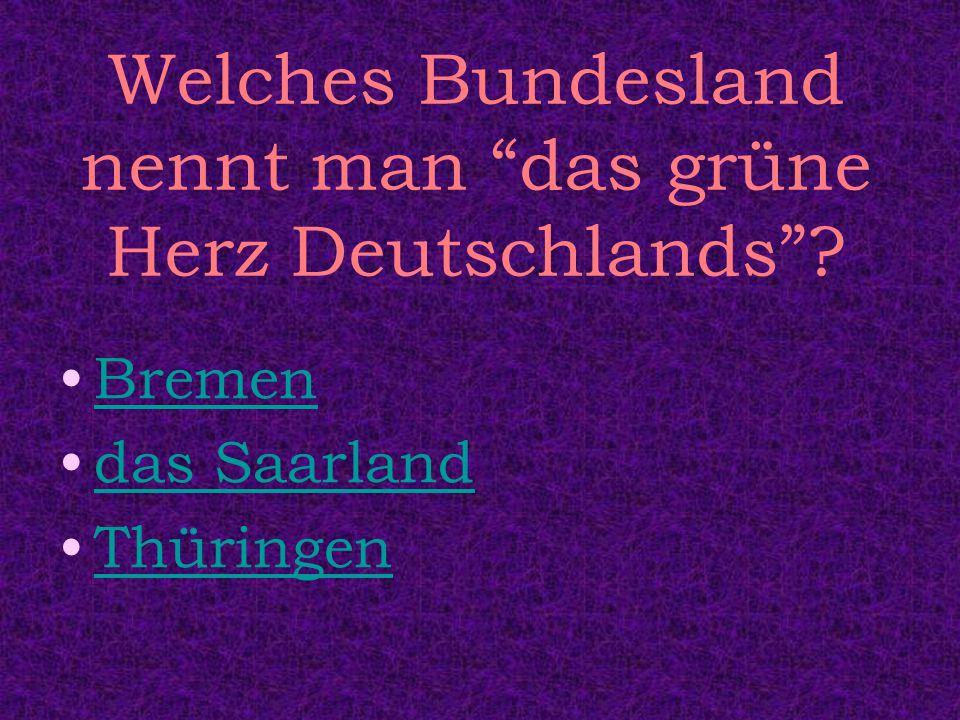 Welches Bundesland nennt man das grüne Herz Deutschlands