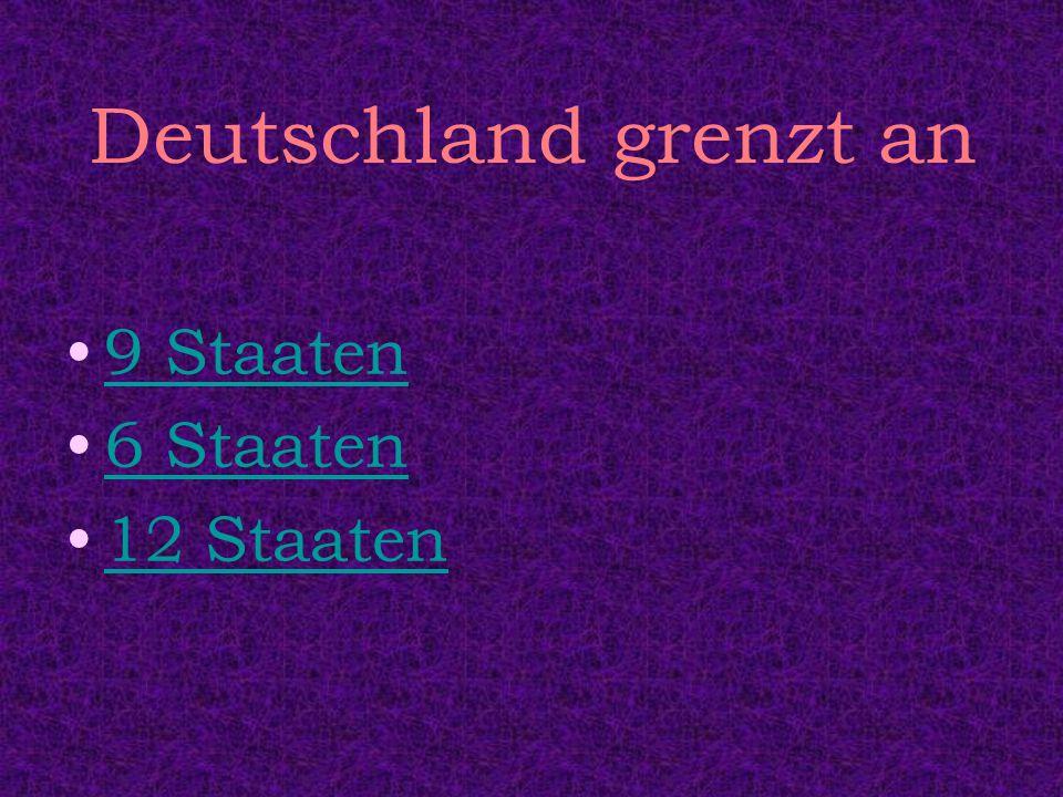 Deutschland grenzt an 9 Staaten 6 Staaten 12 Staaten