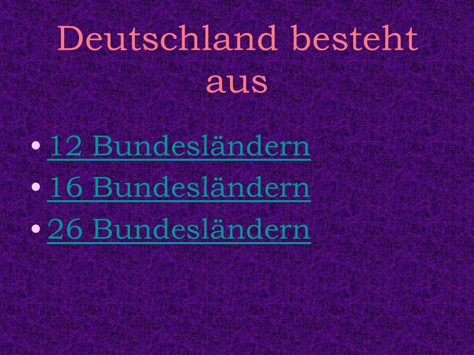 Deutschland besteht aus