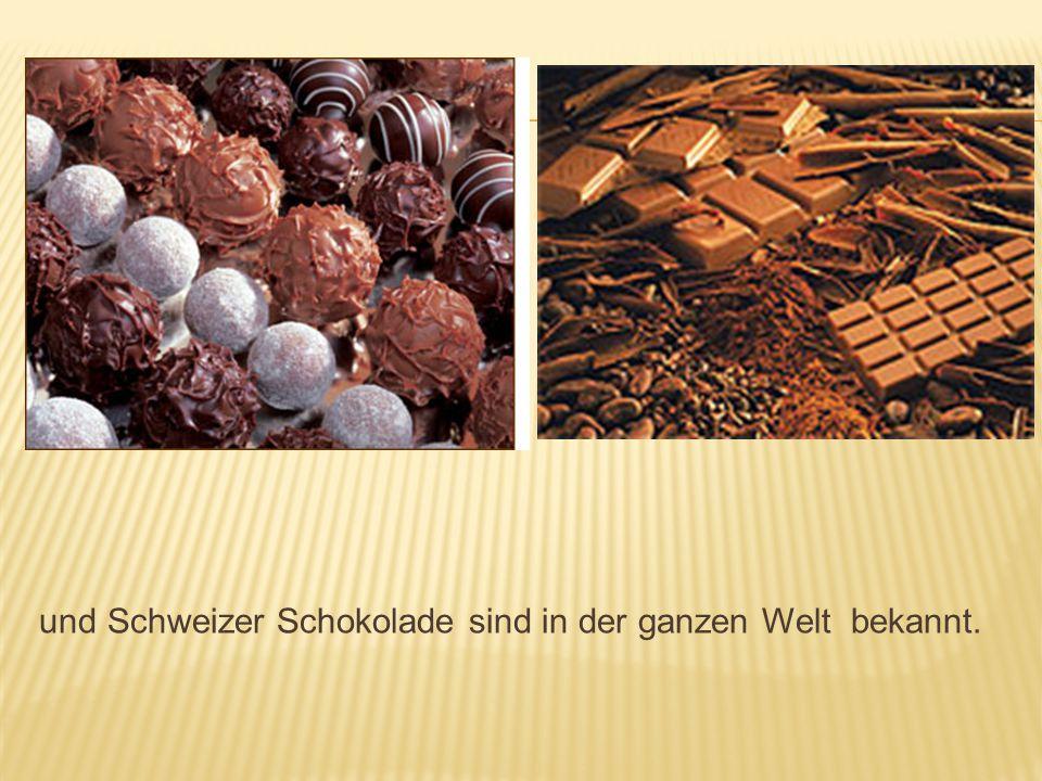 und Schweizer Schokolade sind in der ganzen Welt bekannt.