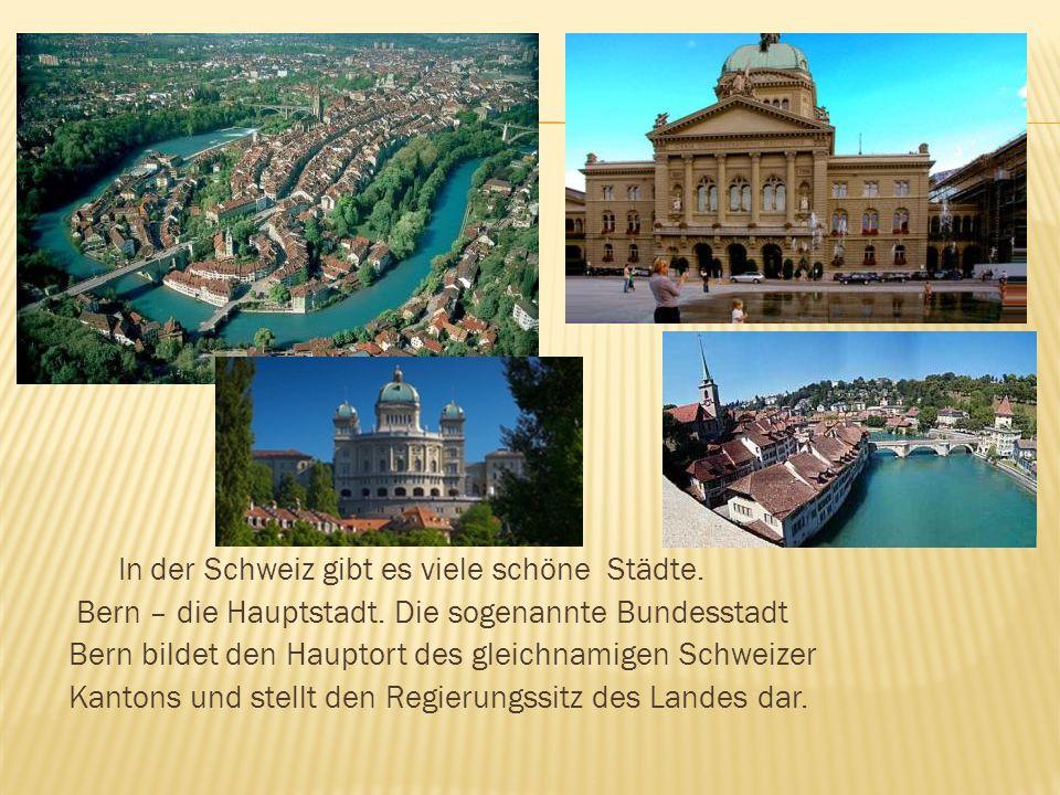 In der Schweiz gibt es viele schöne Städte. Bern – die Hauptstadt