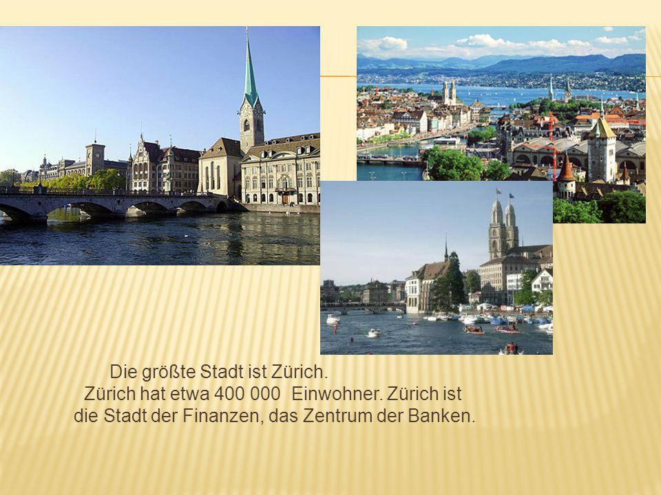 Die größte Stadt ist Zürich. Zürich hat etwa 400 000 Einwohner