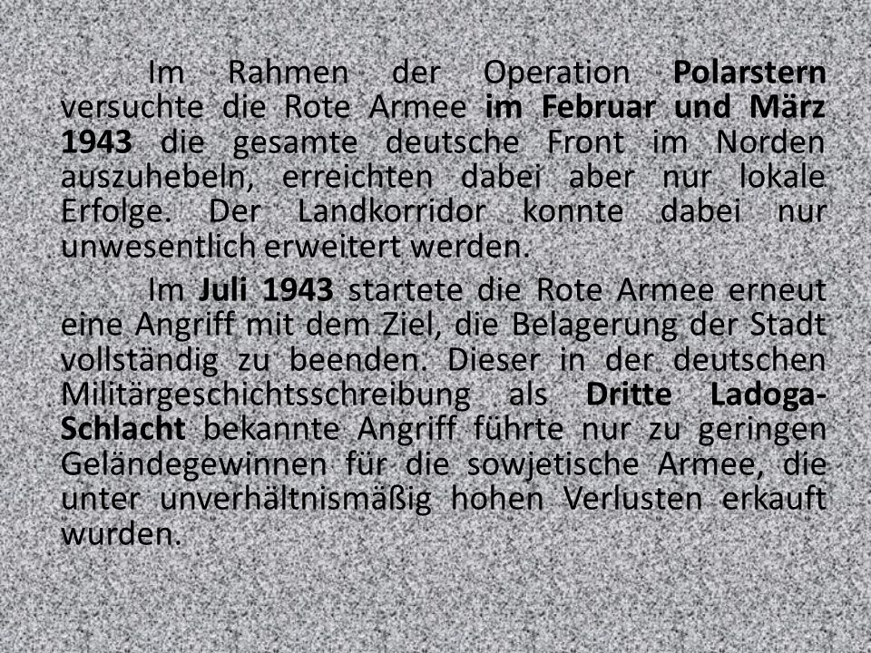 Im Rahmen der Operation Polarstern versuchte die Rote Armee im Februar und März 1943 die gesamte deutsche Front im Norden auszuhebeln, erreichten dabei aber nur lokale Erfolge. Der Landkorridor konnte dabei nur unwesentlich erweitert werden.