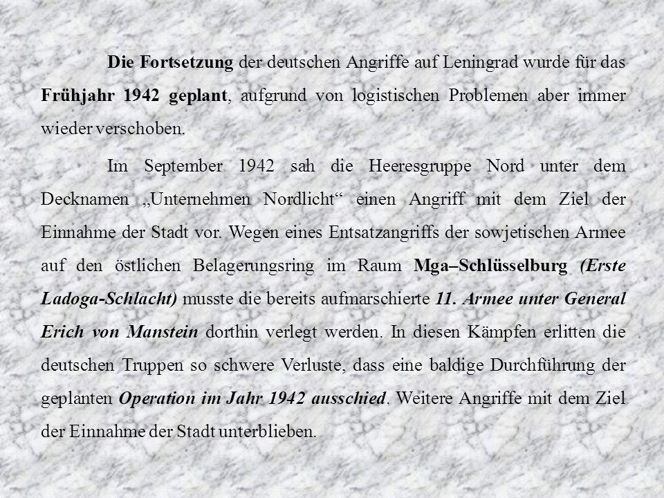 Die Fortsetzung der deutschen Angriffe auf Leningrad wurde für das Frühjahr 1942 geplant, aufgrund von logistischen Problemen aber immer wieder verschoben.