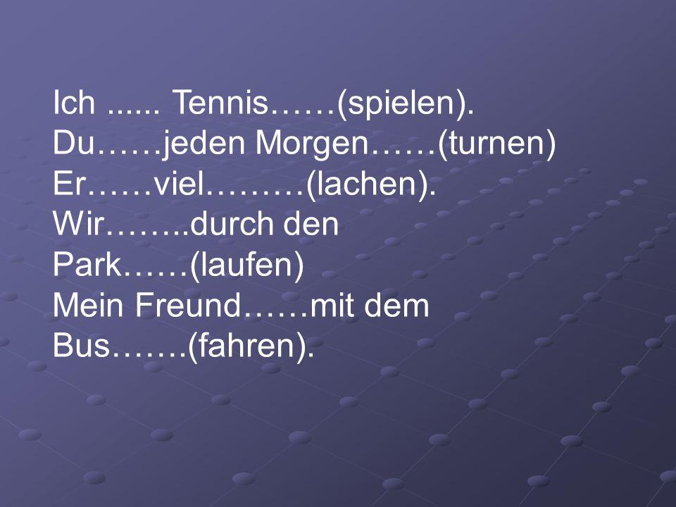 Ich ...... Tennis……(spielen).